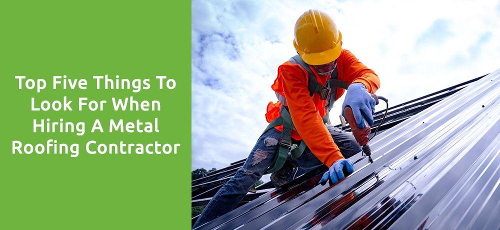 Top Five Things To Look For When Hiring A Metal Roofing Contractor.jpg